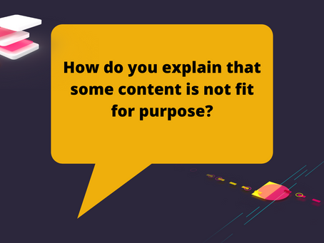 How do you explain that some content is not fit for purpose?