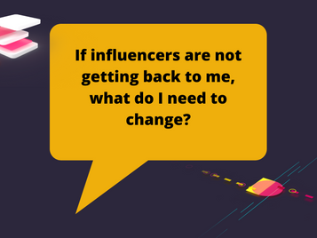If influencers are not getting back to me, what do I need to change?