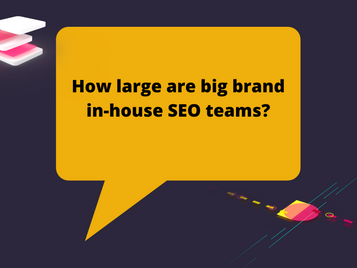 How large are big brand in-house SEO teams?