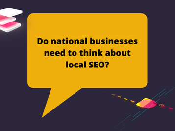 Do national businesses need to think about local SEO?