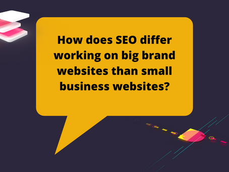 How does SEO differ working on big brand websites than small business websites?