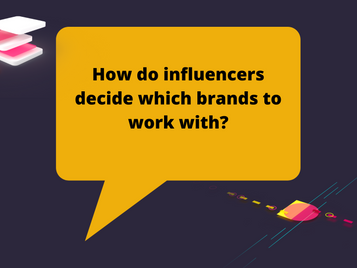 How do influencers decide which brands to work with?