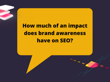 How much of an impact does brand awareness have on SEO?