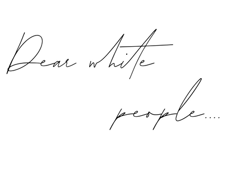 Dear white people, your Thoughts and Prays are not making a difference to race discrimination.