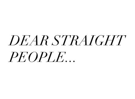Dear straight people