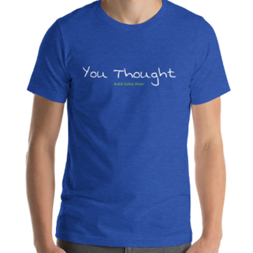 You Thought Car Sales Shirt Auto Sales Wear Tshirt