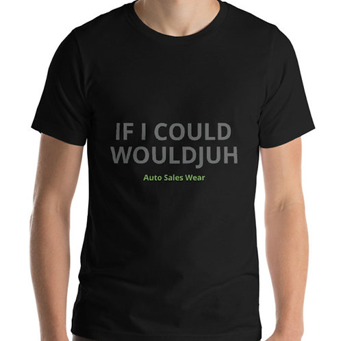 IF I COULD WOULDJUH Car Sales Shirt Auto Sales Wear Tshirt