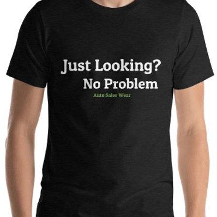Just Looking No Problem Car Sales Shirt