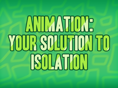 Animation: your solution to isolation
