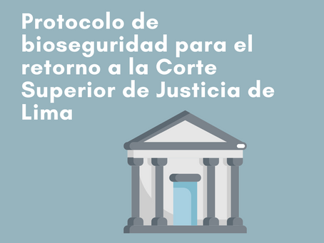 PROTOCOLO DE BIOSEGURIDAD PARA EL RETORNO A LA CORTE SUPERIOR DE JUSTICIA DE LIMA