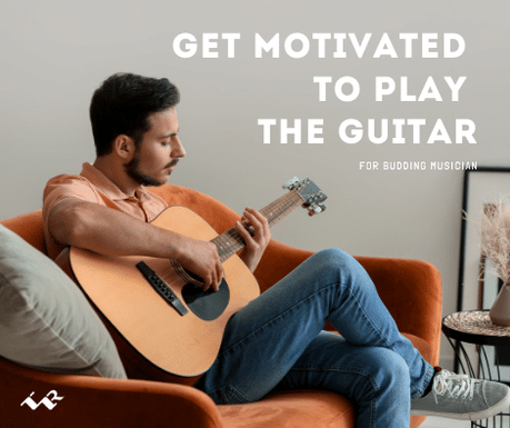 Get Motivated To Play The Guitar