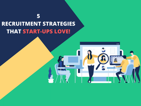 5 Recruitment Strategies that Start-Ups LOVE!