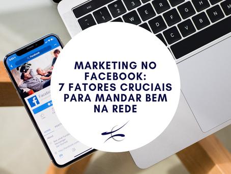 Marketing no Facebook: 7 fatores cruciais para mandar bem na rede