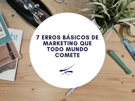 7 erros básicos de marketing que todo mundo comete