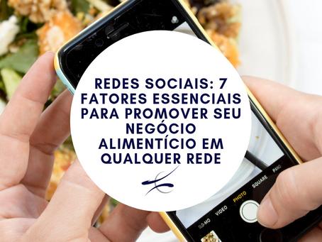 Redes Sociais: 7 fatores essenciais para promover seu negócio alimentício em qualquer rede
