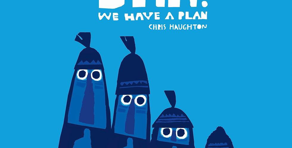Shh!, we have a plan!