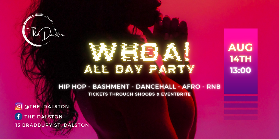 Whoa! All Day Party @ The Dalston Lounge
