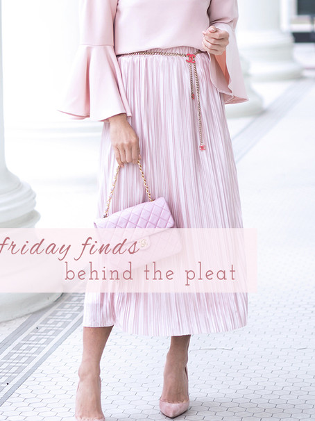 Friday Finds: Behind the Pleat