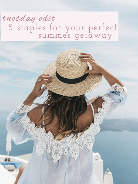 5 Staples For Your Perfect Summer Getaway
