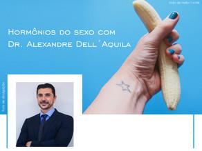 Hormônios do sexo, com o Dr. Alexandre Dell' Aquila