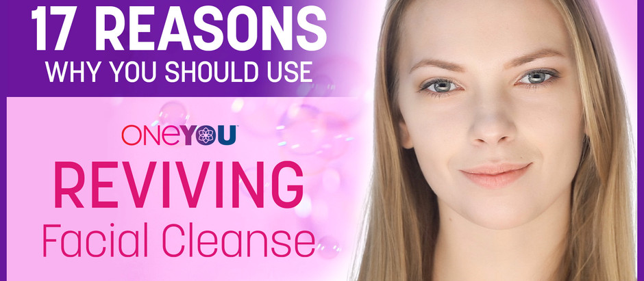 17 Reason Why You Should Use OneYou Reviving Facial Cleanse