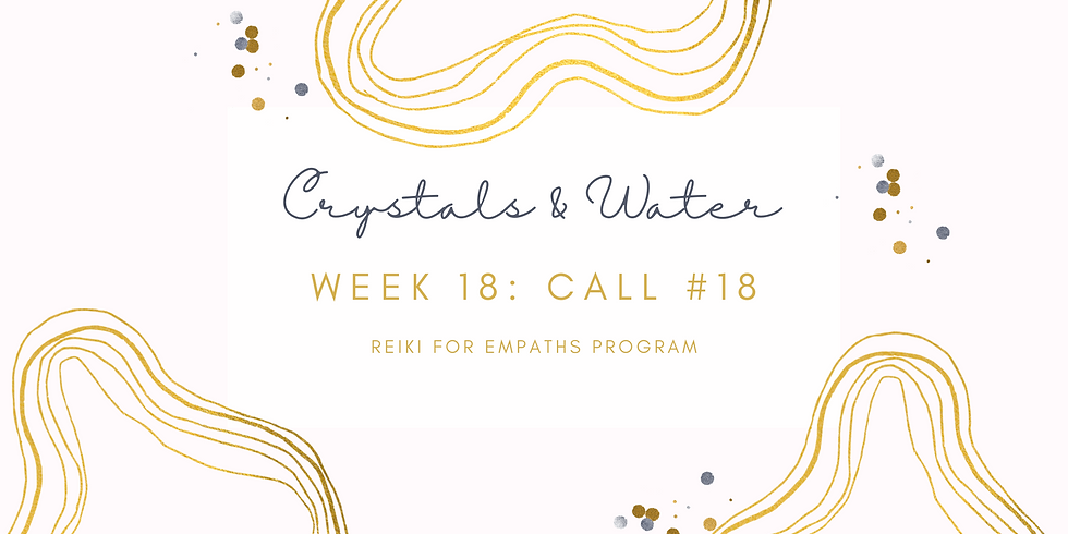 """""""Crystals & Water"""" Call #18 - Reiki for Empaths Program Members"""