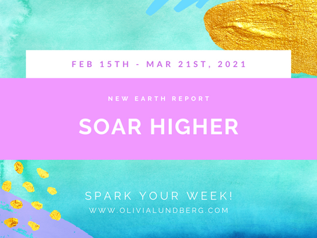 February 15th - March 21st, 2021 - Spark Your Week New Earth Report!