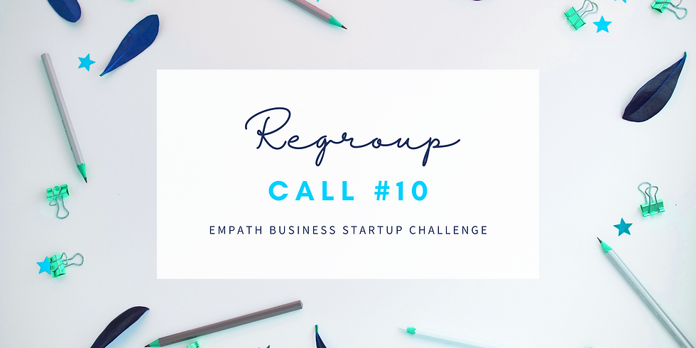 """""""Regroup"""" Call #10 - Empath Business Startup! Members"""