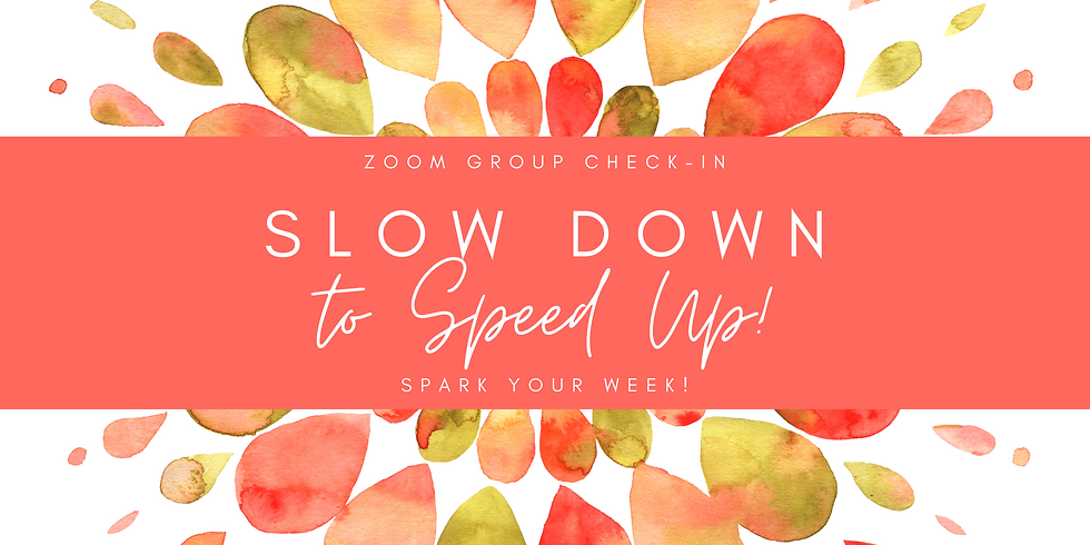 """""""Slow Down to Speed Up!"""" - Spark Your Week! Members"""