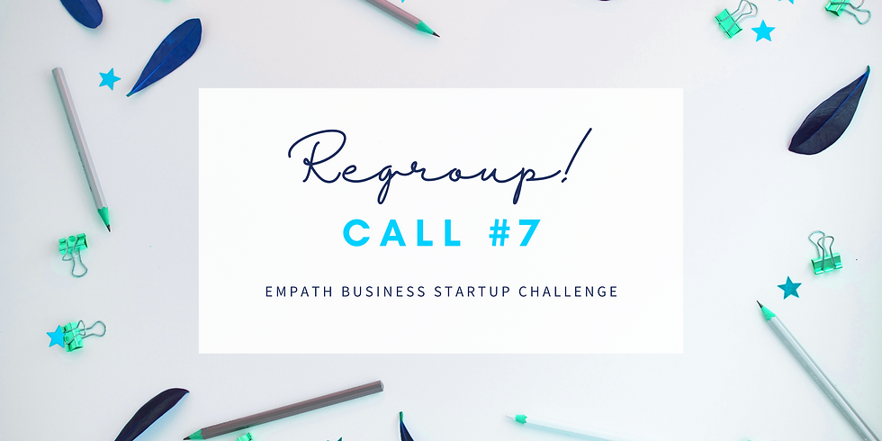 """""""Regroup"""" Call #7 - Empath Business Startup! Members"""