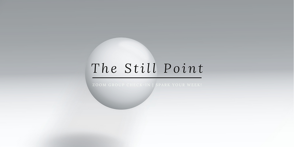 """""""The Still Point"""" - Spark Your Week! Members"""