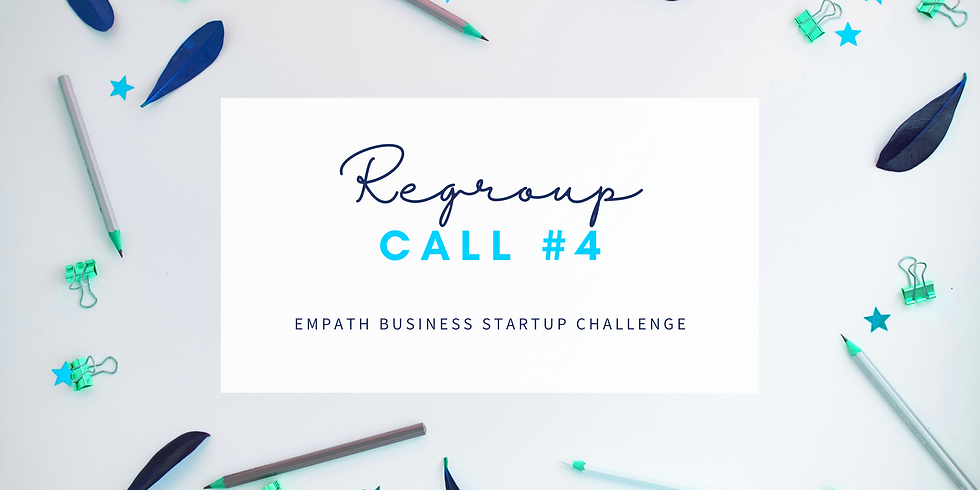 """""""Regroup"""" Call #4 - Empath Business Startup Members!"""