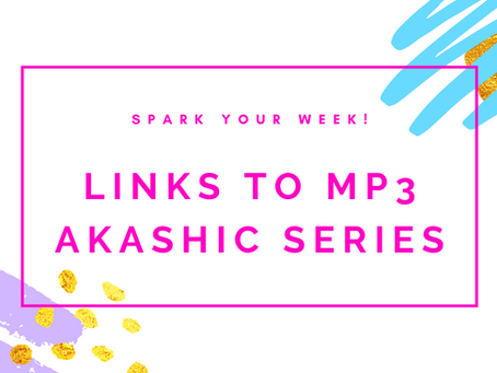 Links to All Spark Your Week! Universal Akashic Series...