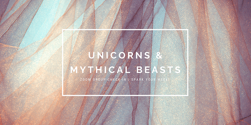 """""""Unicorns & Mythical Beasts"""" - Spark Your Week! Members"""