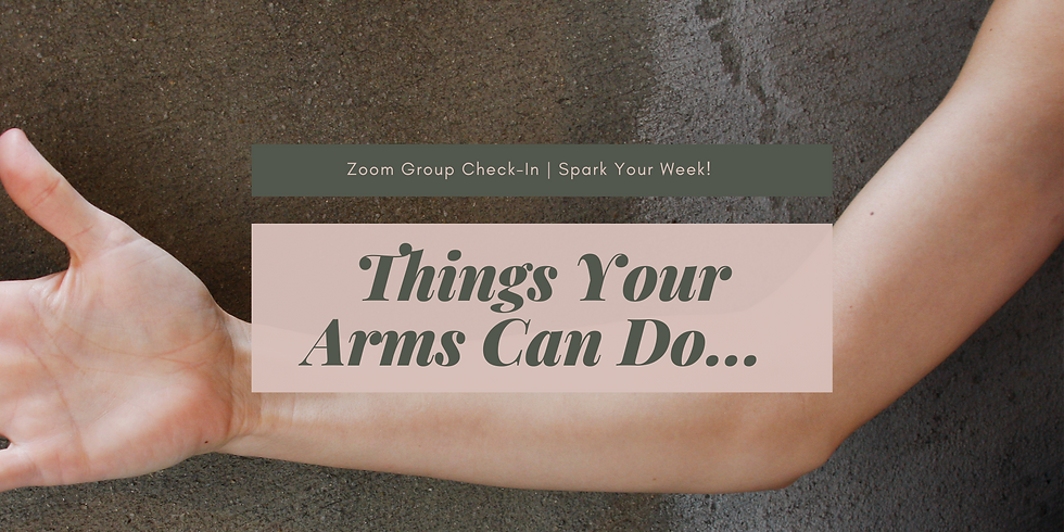 """""""Things Your Arms Can Do..."""" - Spark Your Week! Members"""