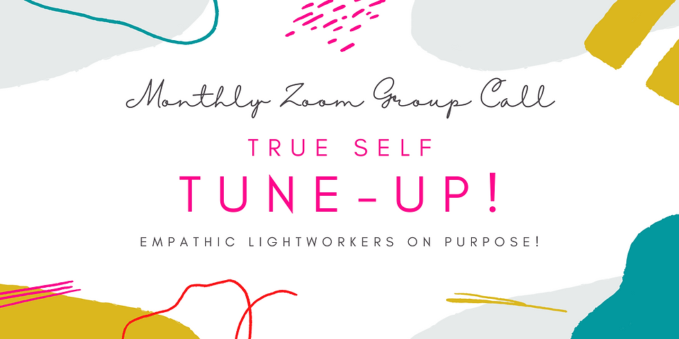 """""""True Self Tune-Up!"""" - Empathic Lightworkers on Purpose! Members"""