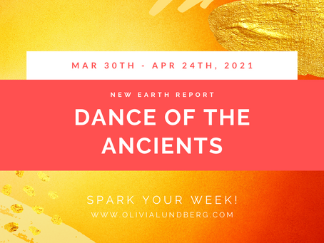 March 30th - April 24th, 2021 - Spark Your Week New Earth Report!