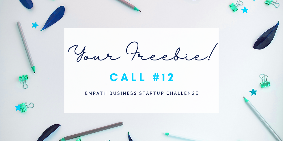 """""""Your Freebie!"""" Call #12 - Empath Business Startup! Members"""
