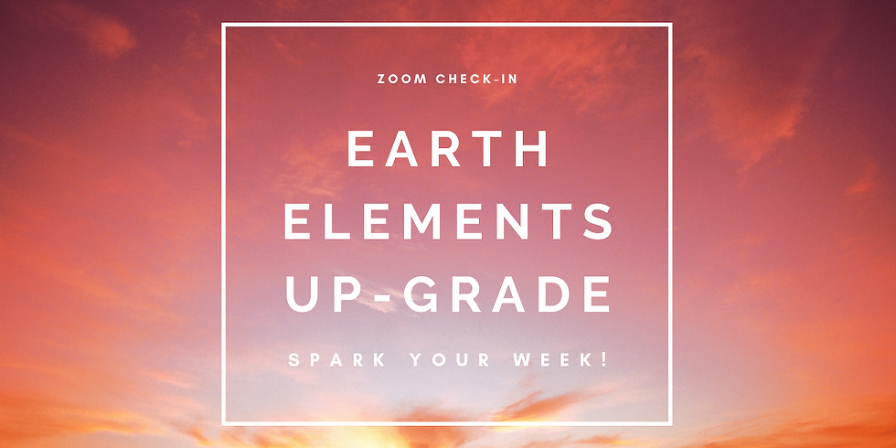 """""""Earth Elements Up-Grade"""" - Spark Your Week! Members"""
