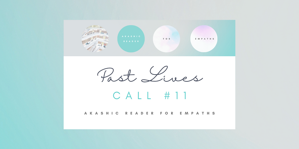 """Call #11: """"Past Lives"""" - Akashic Reader for Empaths! Members"""