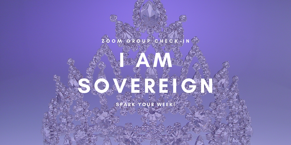 """""""I AM Sovereign"""" - Spark Your Week! Members"""