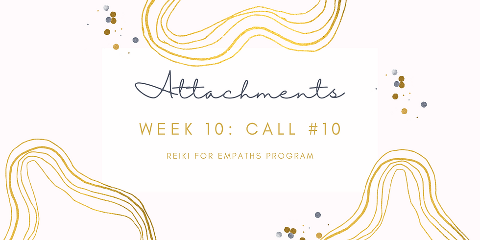 """Attachments"" Call #10 - Reiki for Empaths Program Members"