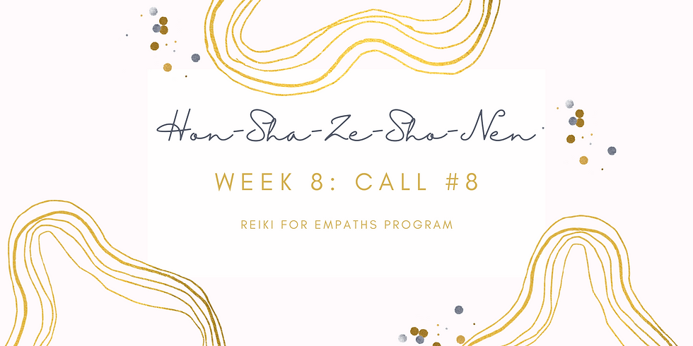 """Hon-Sha-Ze-Sho-Nen"" Call #8 - Reiki for Empaths Program Members"