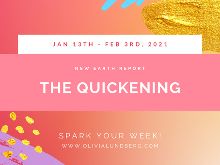 January 13th - February 3rd, 2021 - Spark Your Week New Earth Report!