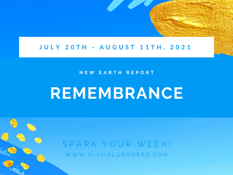 July 20th - August 11th, 2021 - Spark Your Week New Earth Report!