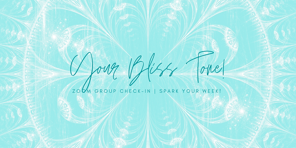 """""""Your Bliss Tone!"""" - Spark Your Week! Members"""