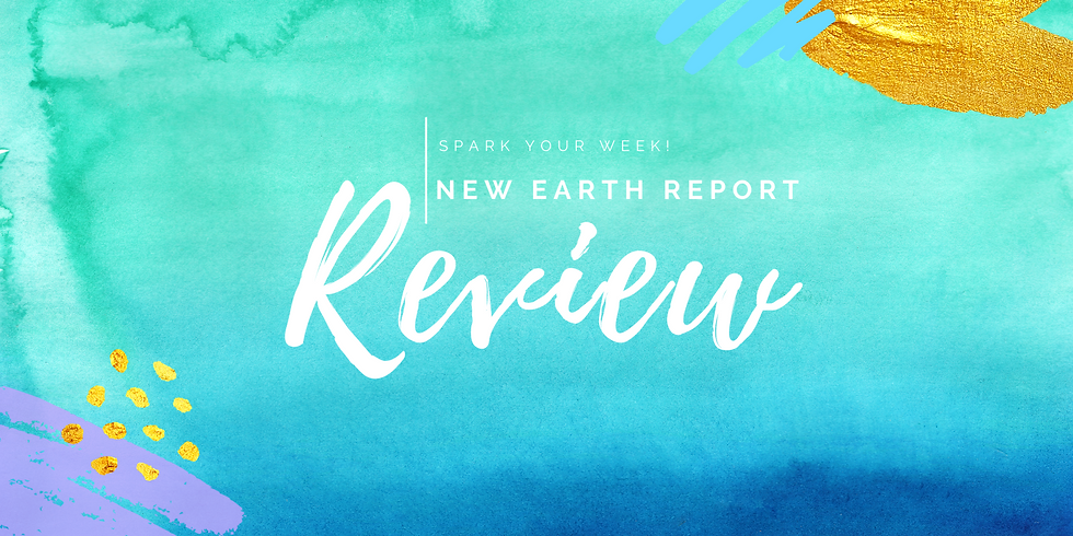 """""""New Earth Report Review"""" - Spark Your Week! Members"""