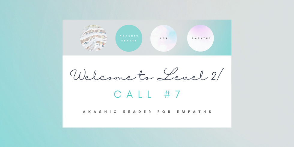 """""""Welcome to Level 2!"""" Call #7 - Akashic Reader for Empaths Program Members"""