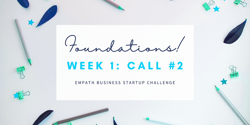 """""""Foundations"""" Call #2 - Empath Business Startup! Members"""