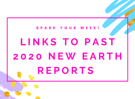 Links to Past 2020 New Earth Reports for Spark Your Week!...